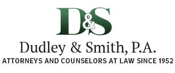 Dudley & Smith, P.A. Attorneys and Counselors at Law Since 1952